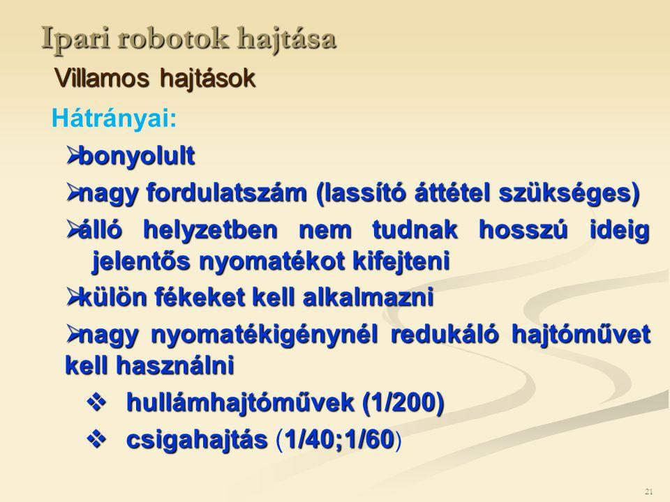Ipari robotok hajtása Villamos hajtások Hátrányai: bonyolult
