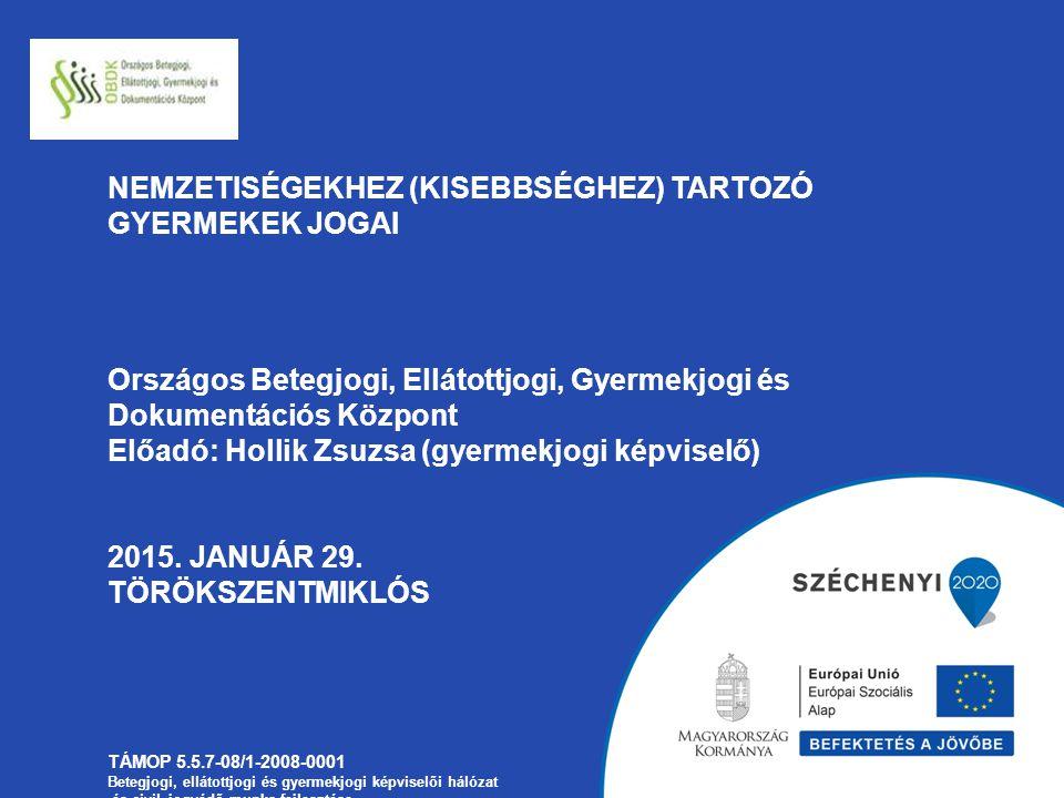 Nemzetiségekhez (Kisebbséghez) tartozó gyermekek jogai Országos Betegjogi, Ellátottjogi, Gyermekjogi és Dokumentációs Központ Előadó: Hollik Zsuzsa (gyermekjogi képviselő) 2015.