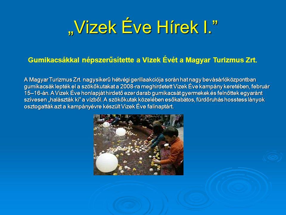"""""""Vizek Éve Hírek I. Gumikacsákkal népszerűsítette a Vizek Évét a Magyar Turizmus Zrt."""