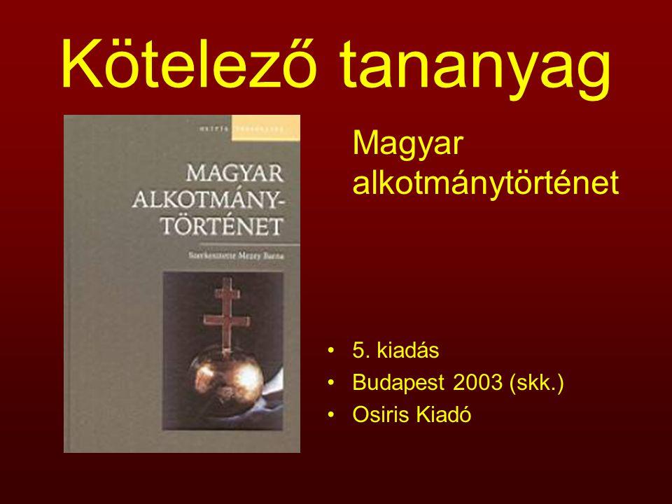 Kötelező tananyag Magyar alkotmánytörténet 5. kiadás