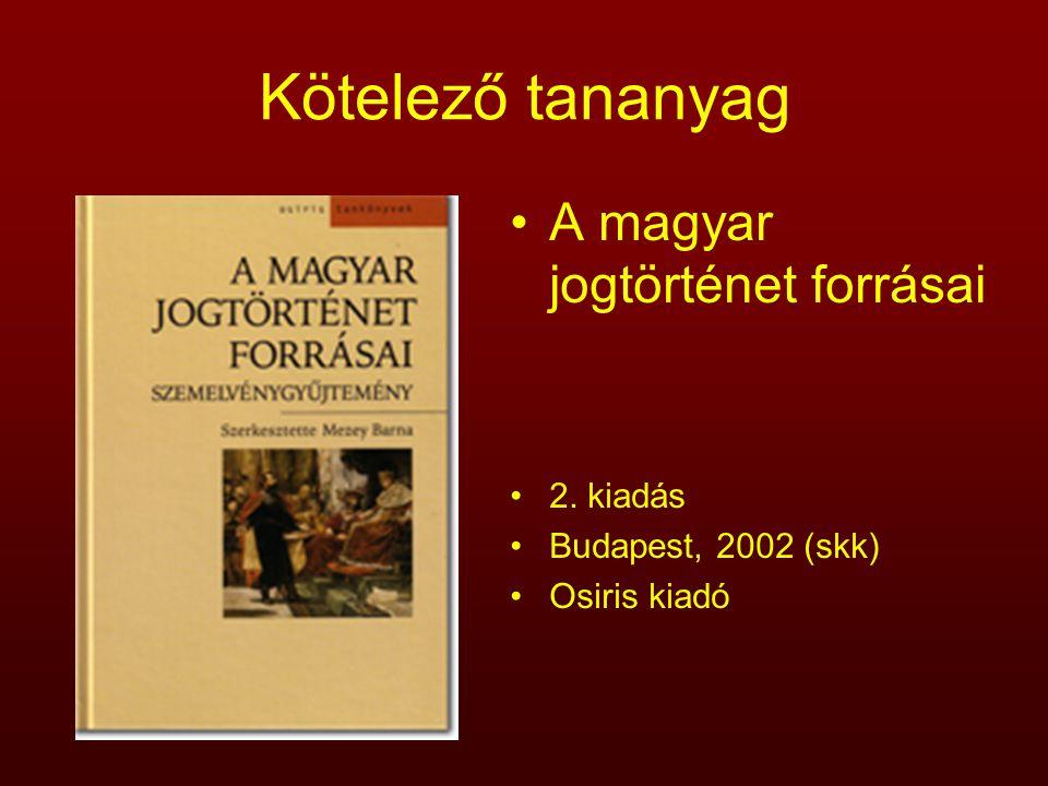 Kötelező tananyag A magyar jogtörténet forrásai 2. kiadás