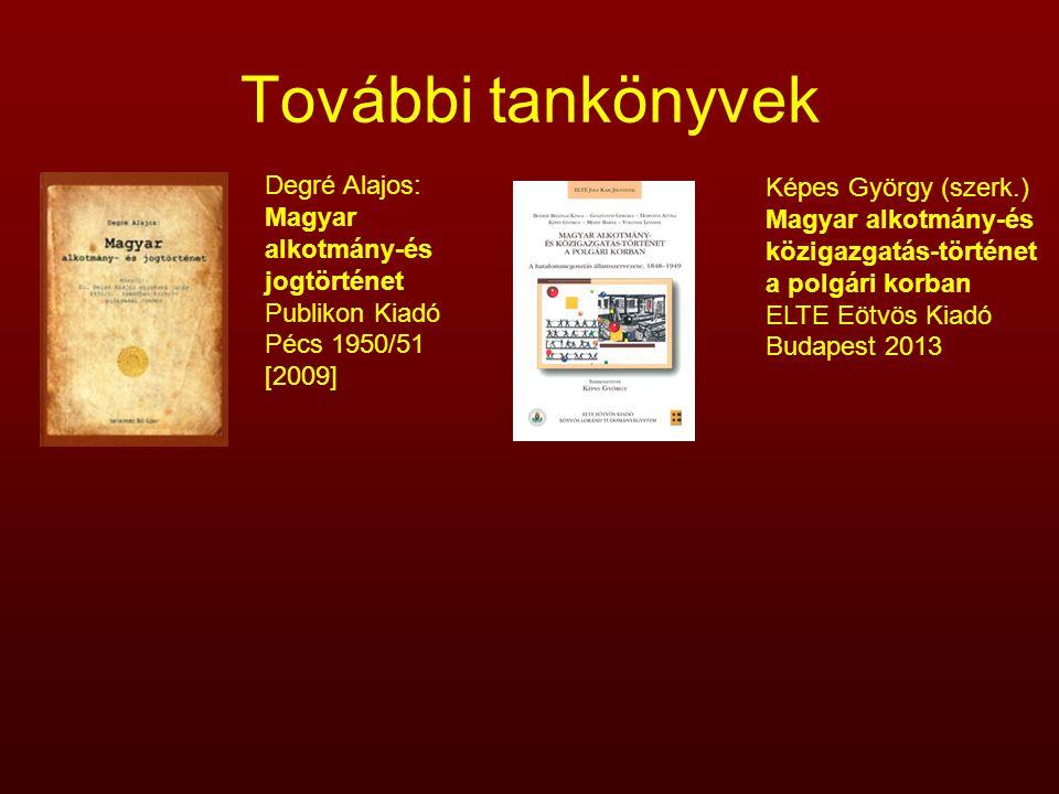 További tankönyvek Degré Alajos: Magyar alkotmány-és jogtörténet