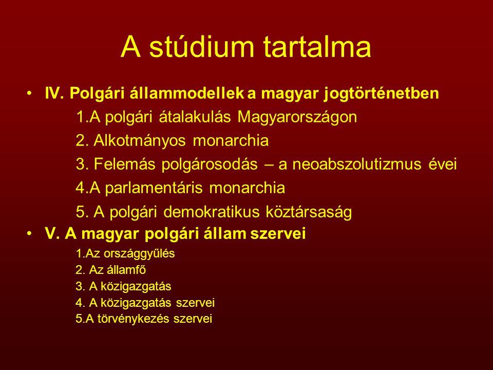 A stúdium tartalma IV. Polgári állammodellek a magyar jogtörténetben