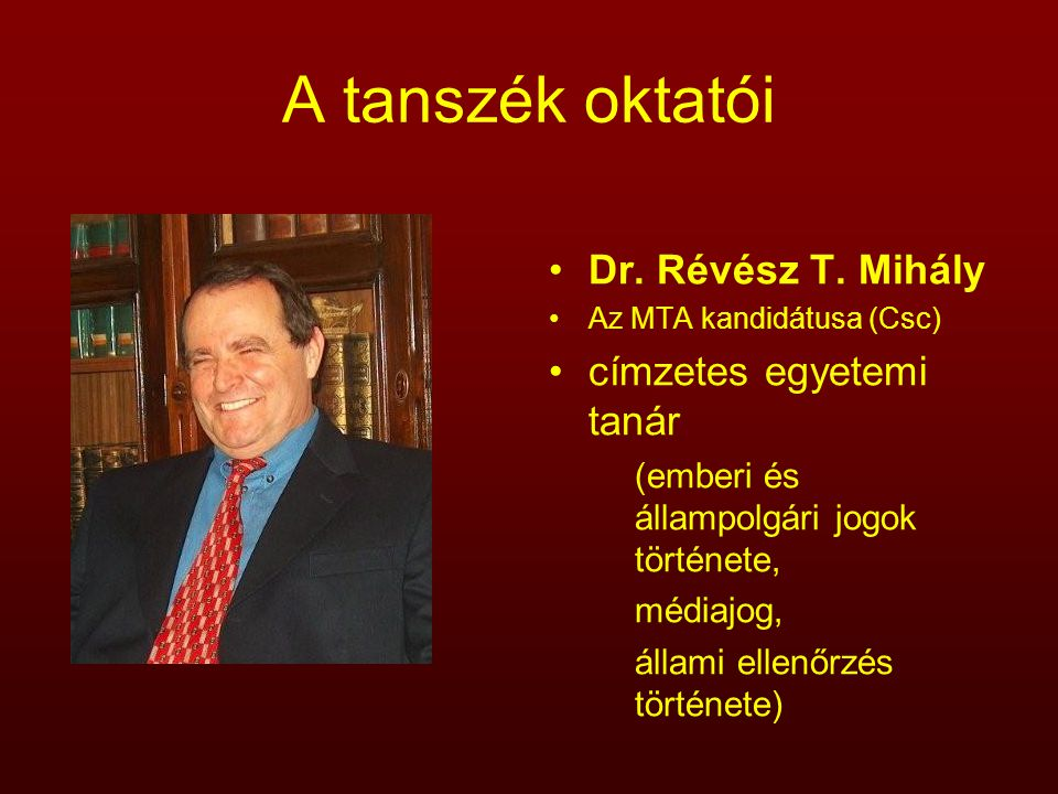 A tanszék oktatói Dr. Révész T. Mihály címzetes egyetemi tanár