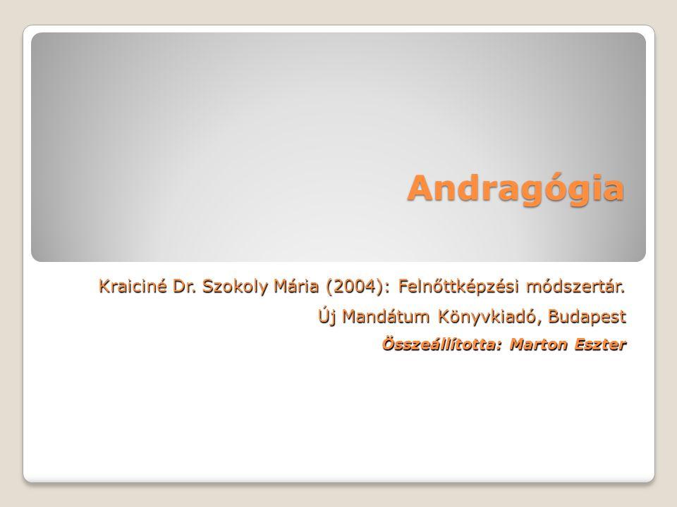 Andragógia Kraiciné Dr. Szokoly Mária (2004): Felnőttképzési módszertár.