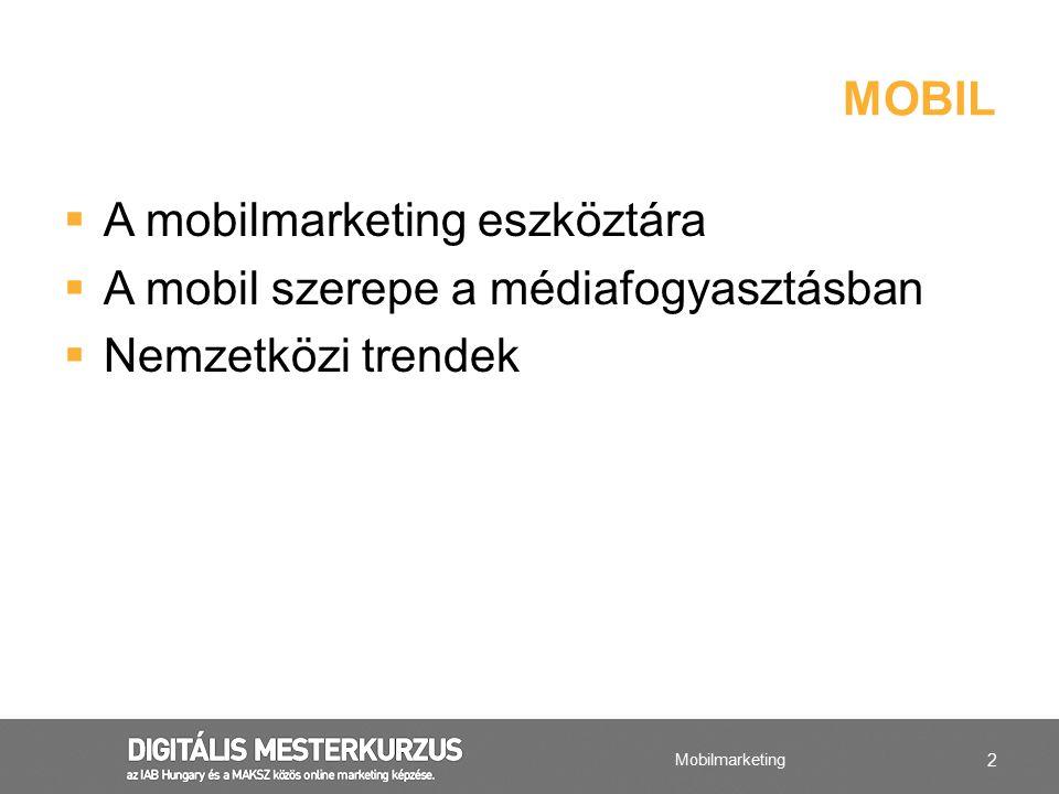 A mobilmarketing eszköztára A mobil szerepe a médiafogyasztásban