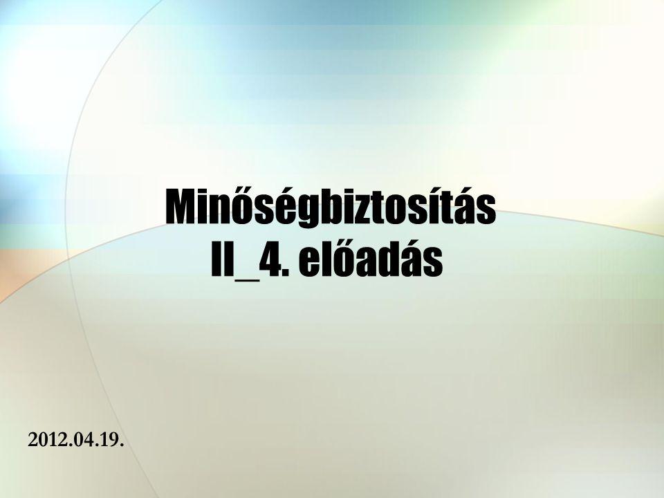 Minőségbiztosítás II_4. előadás 2012.04.19.
