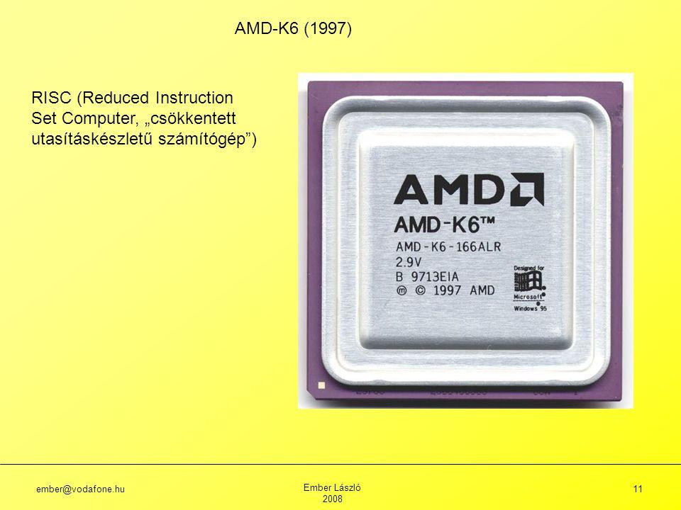 """AMD-K6 (1997) RISC (Reduced Instruction Set Computer, """"csökkentett utasításkészletű számítógép ) ember@vodafone.hu."""