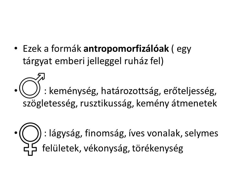 Ezek a formák antropomorfizálóak ( egy tárgyat emberi jelleggel ruház fel)