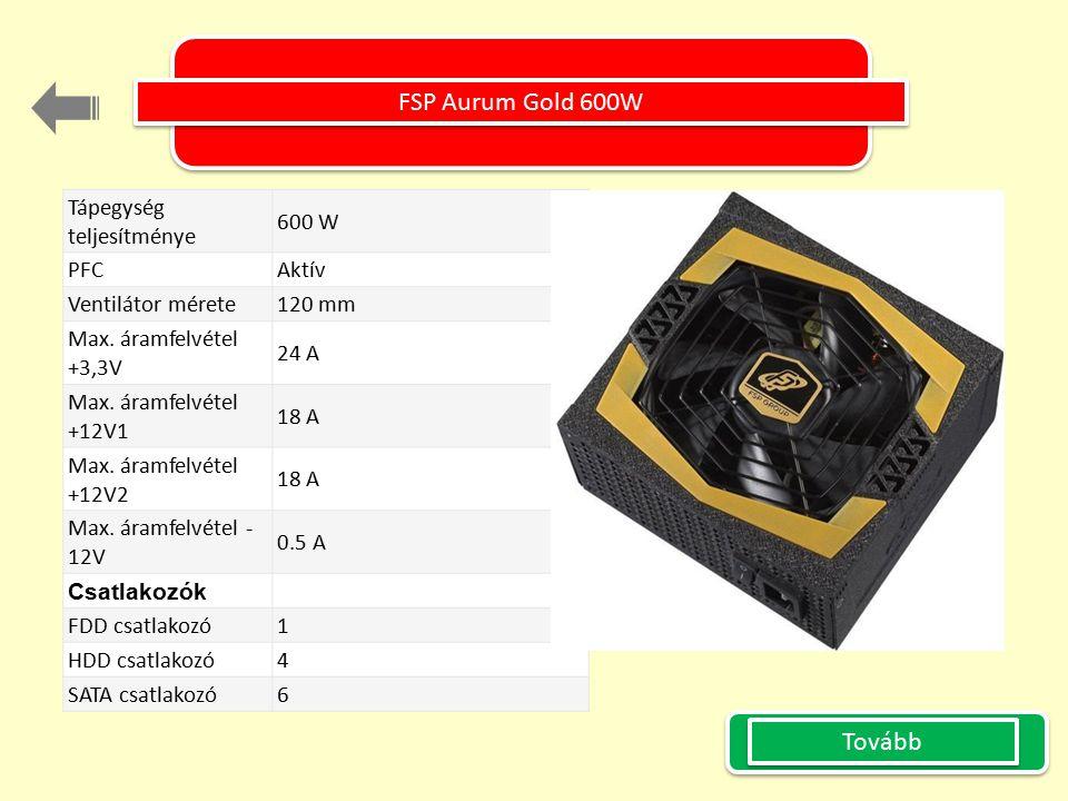 FSP Aurum Gold 600W KÉP Tovább Tápegység teljesítménye 600 W PFC Aktív