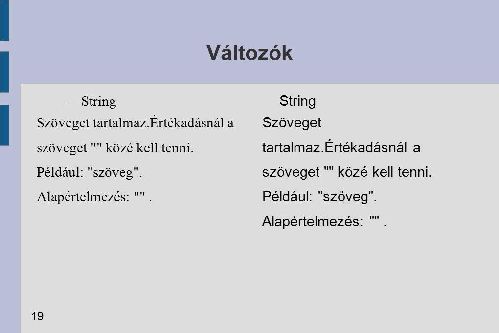 Változók String. Szöveget tartalmaz.Értékadásnál a szöveget közé kell tenni. Például: szöveg .