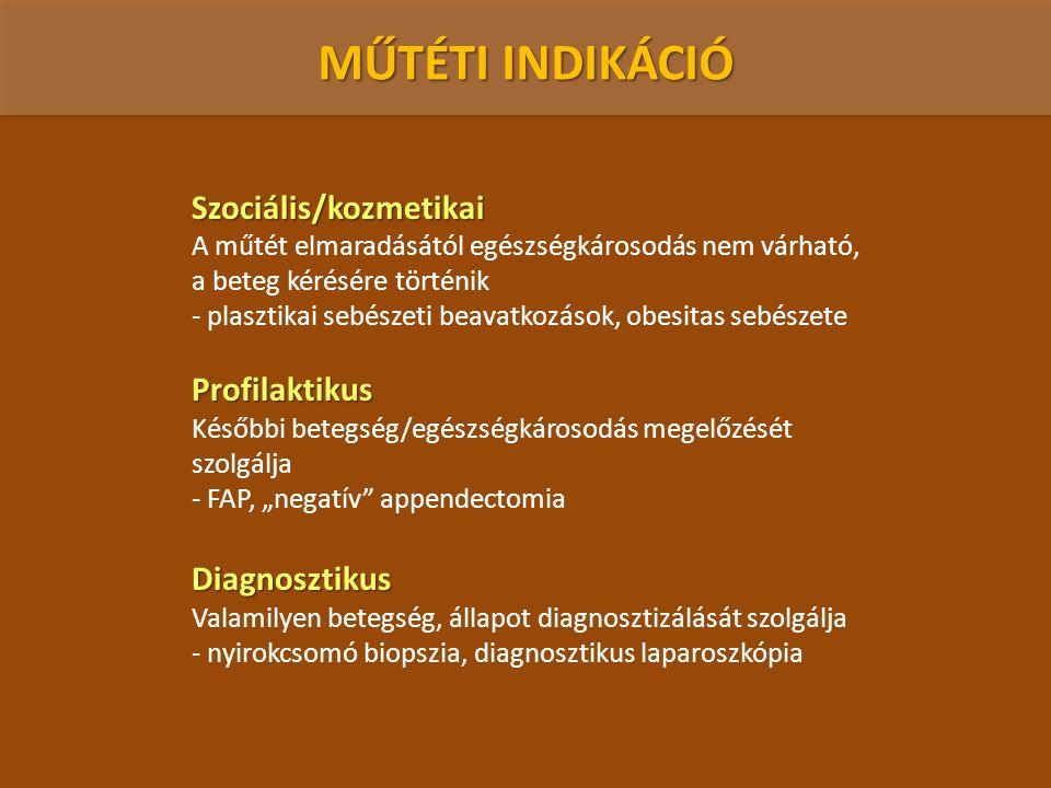 MŰTÉTI INDIKÁCIÓ Szociális/kozmetikai Profilaktikus Diagnosztikus