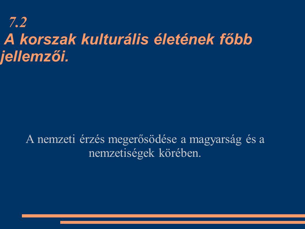 7.2 A korszak kulturális életének főbb jellemzői.