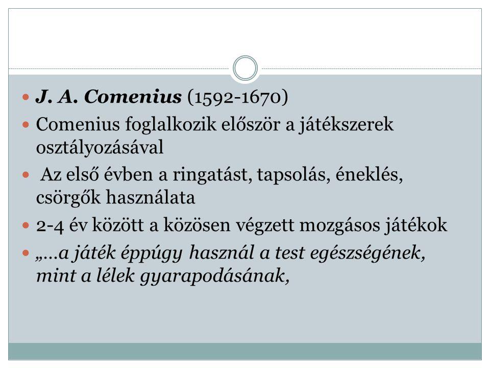 J. A. Comenius (1592-1670) Comenius foglalkozik először a játékszerek osztályozásával.