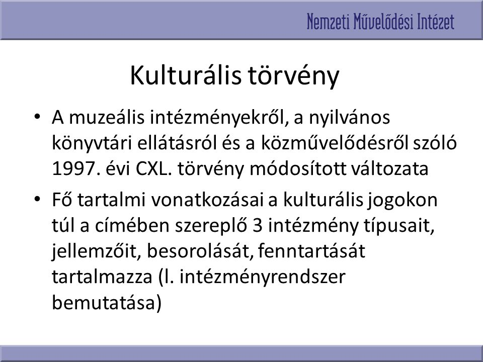 Kulturális törvény A muzeális intézményekről, a nyilvános könyvtári ellátásról és a közművelődésről szóló 1997. évi CXL. törvény módosított változata.
