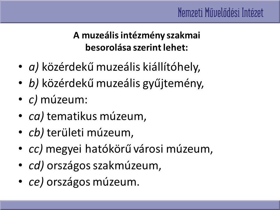 A muzeális intézmény szakmai besorolása szerint lehet:
