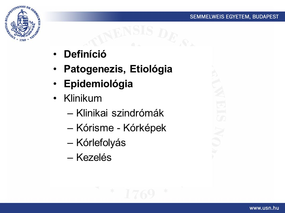 Definíció Patogenezis, Etiológia. Epidemiológia. Klinikum. Klinikai szindrómák. Kórisme - Kórképek.