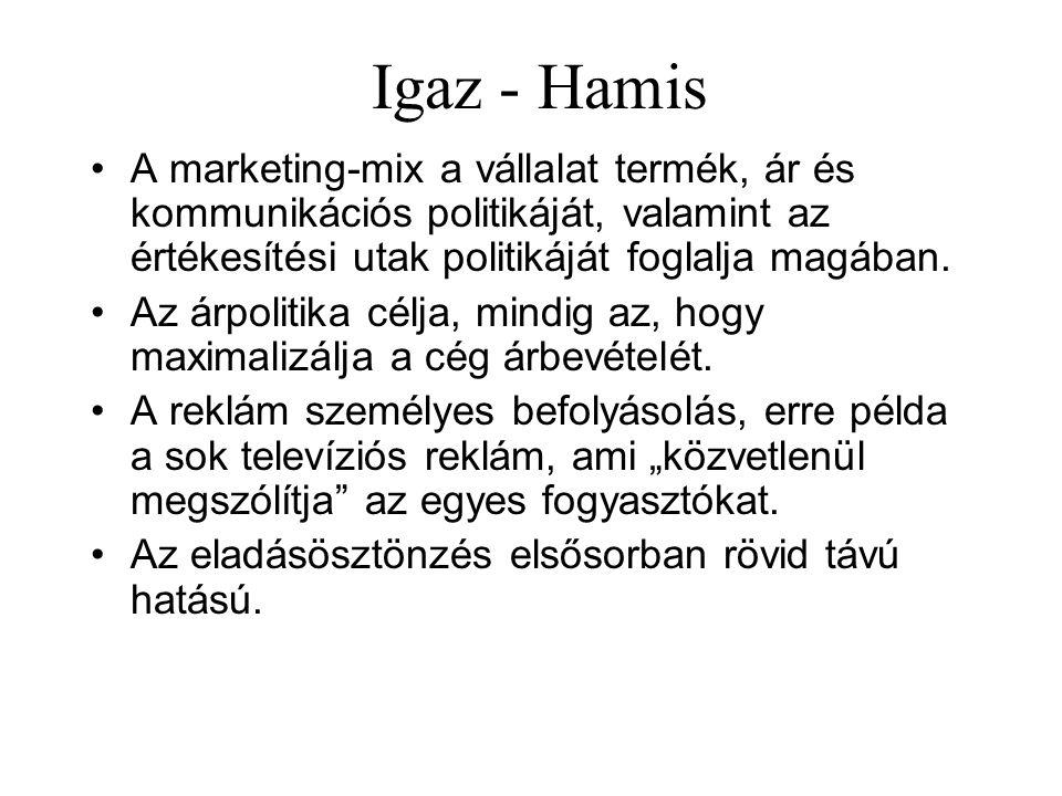 Igaz - Hamis A marketing-mix a vállalat termék, ár és kommunikációs politikáját, valamint az értékesítési utak politikáját foglalja magában.