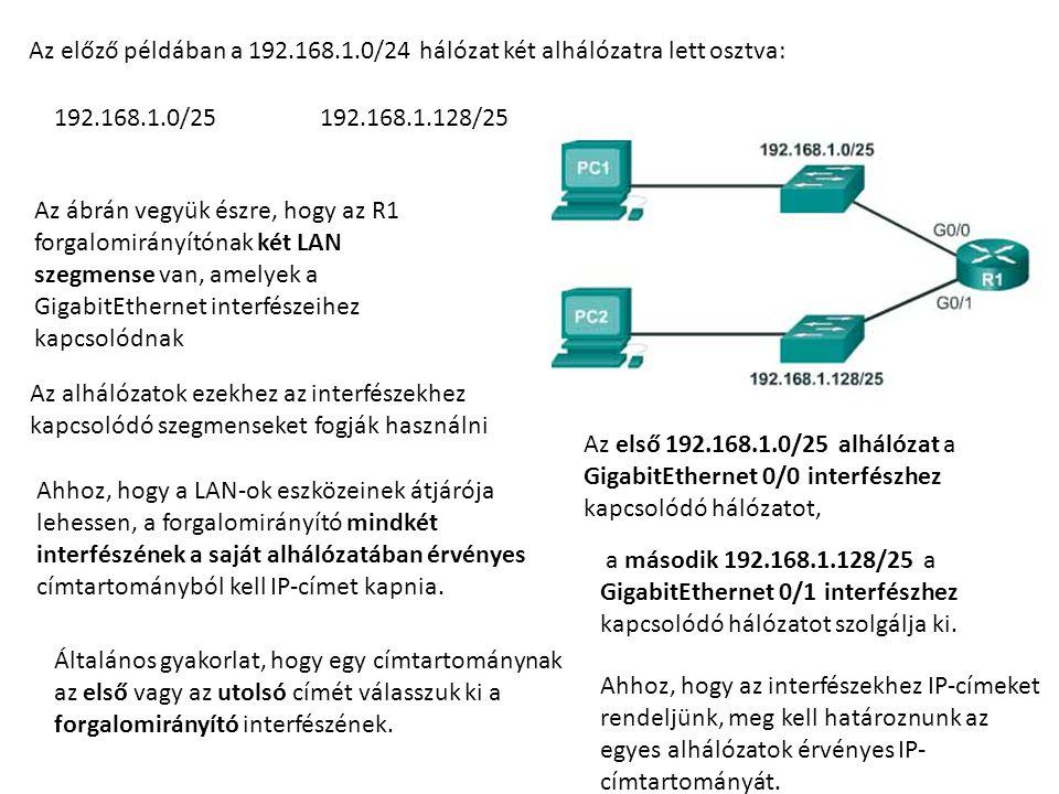 Az előző példában a 192.168.1.0/24 hálózat két alhálózatra lett osztva: