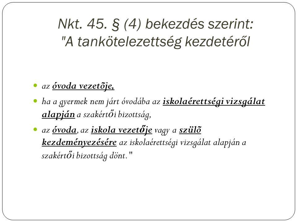 Nkt. 45. § (4) bekezdés szerint: A tankötelezettség kezdetéről