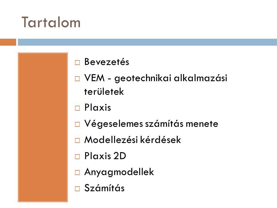 Tartalom Bevezetés VEM - geotechnikai alkalmazási területek Plaxis