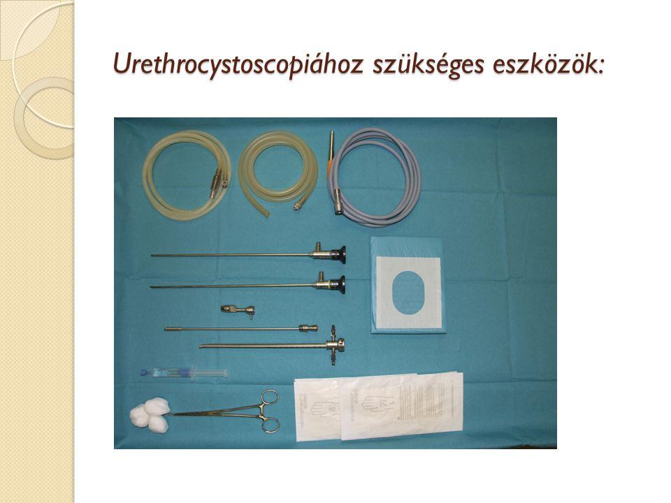 Urethrocystoscopiához szükséges eszközök: