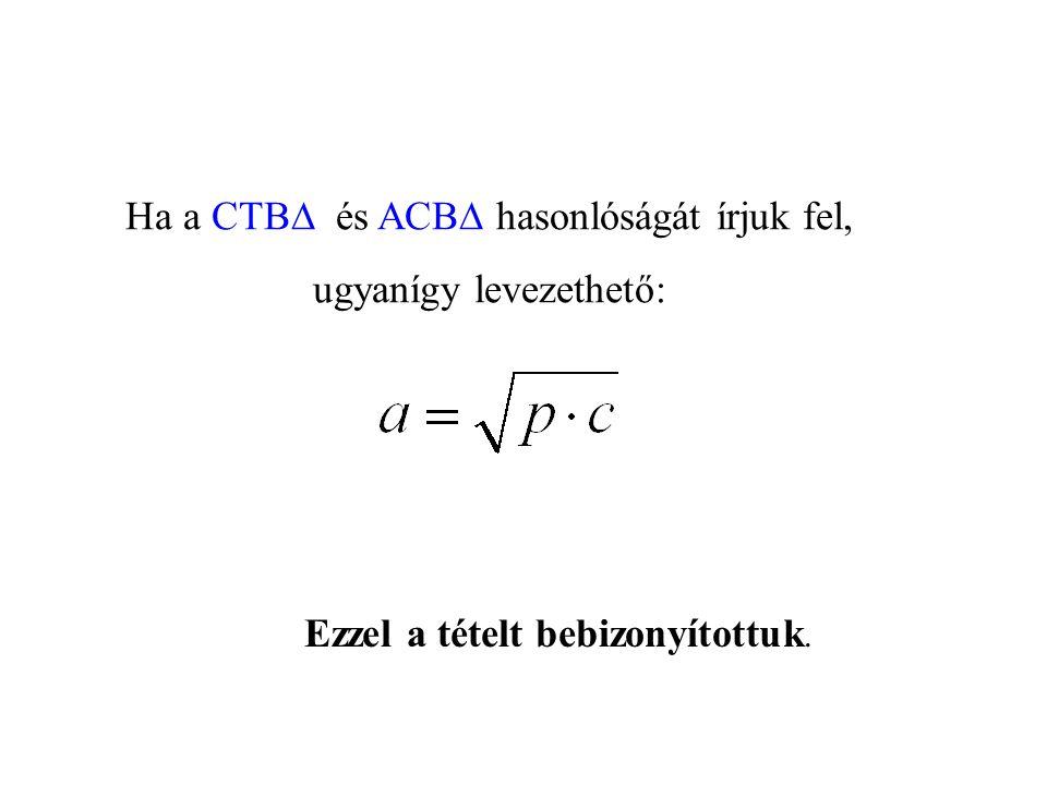 Ha a CTB és ACB hasonlóságát írjuk fel, ugyanígy levezethető: