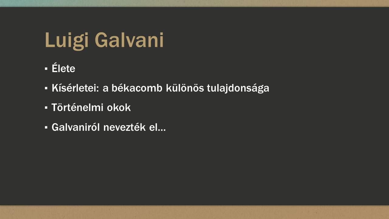 Luigi Galvani Élete Kísérletei: a békacomb különös tulajdonsága