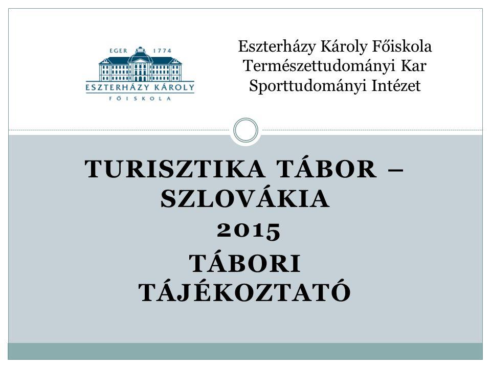 Turisztika tábor – Szlovákia 2015 Tábori tájékoztató