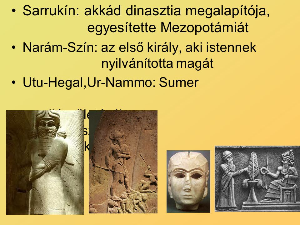 Sarrukín: akkád dinasztia megalapítója, egyesítette Mezopotámiát