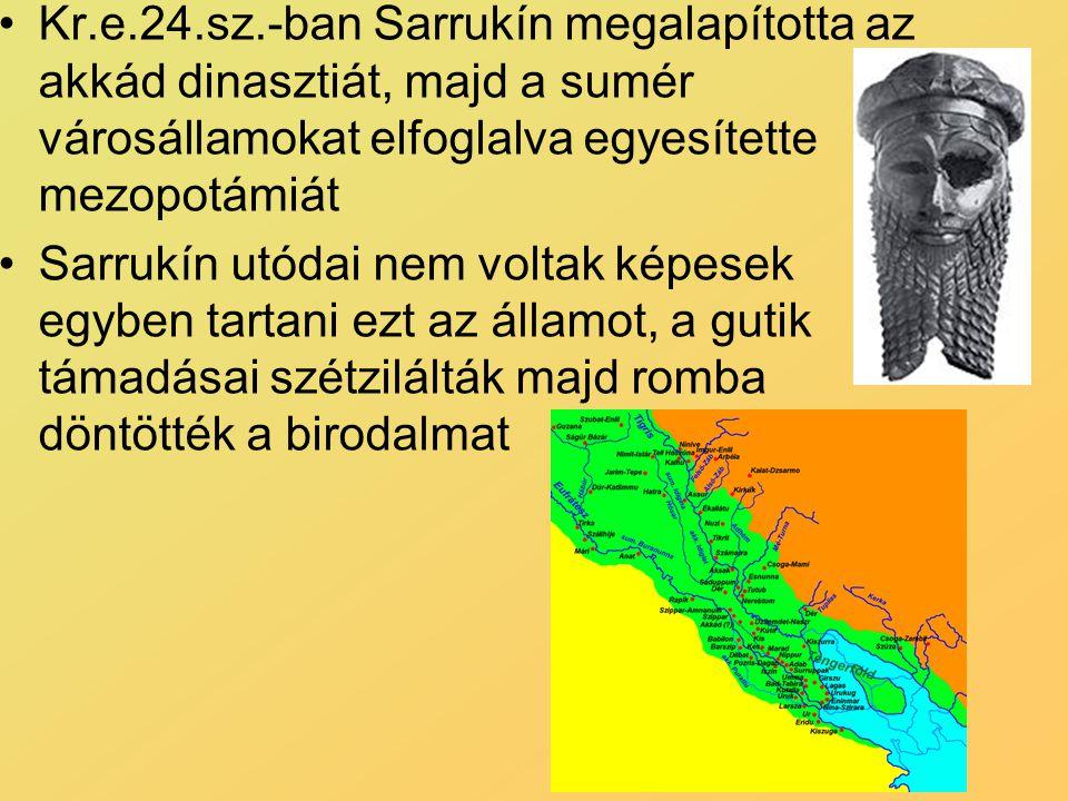 Kr.e.24.sz.-ban Sarrukín megalapította az akkád dinasztiát, majd a sumér városállamokat elfoglalva egyesítette mezopotámiát