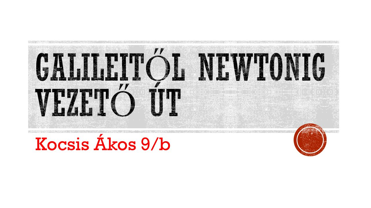 Galileitől Newtonig vezető út