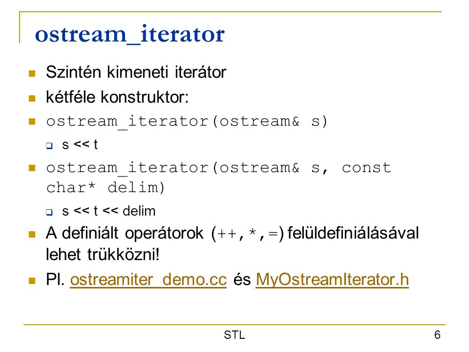 ostream_iterator Szintén kimeneti iterátor kétféle konstruktor: