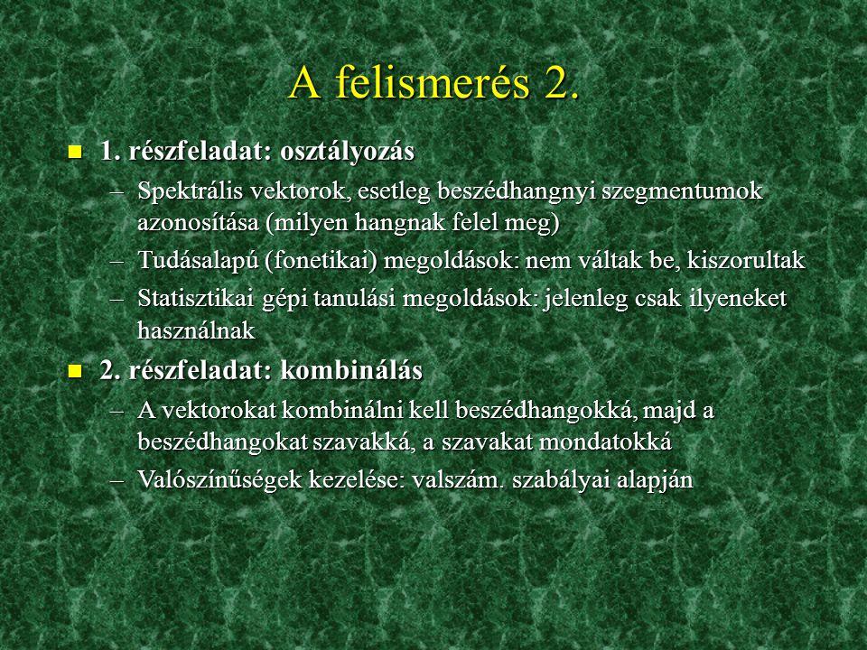 A felismerés 2. 1. részfeladat: osztályozás 2. részfeladat: kombinálás
