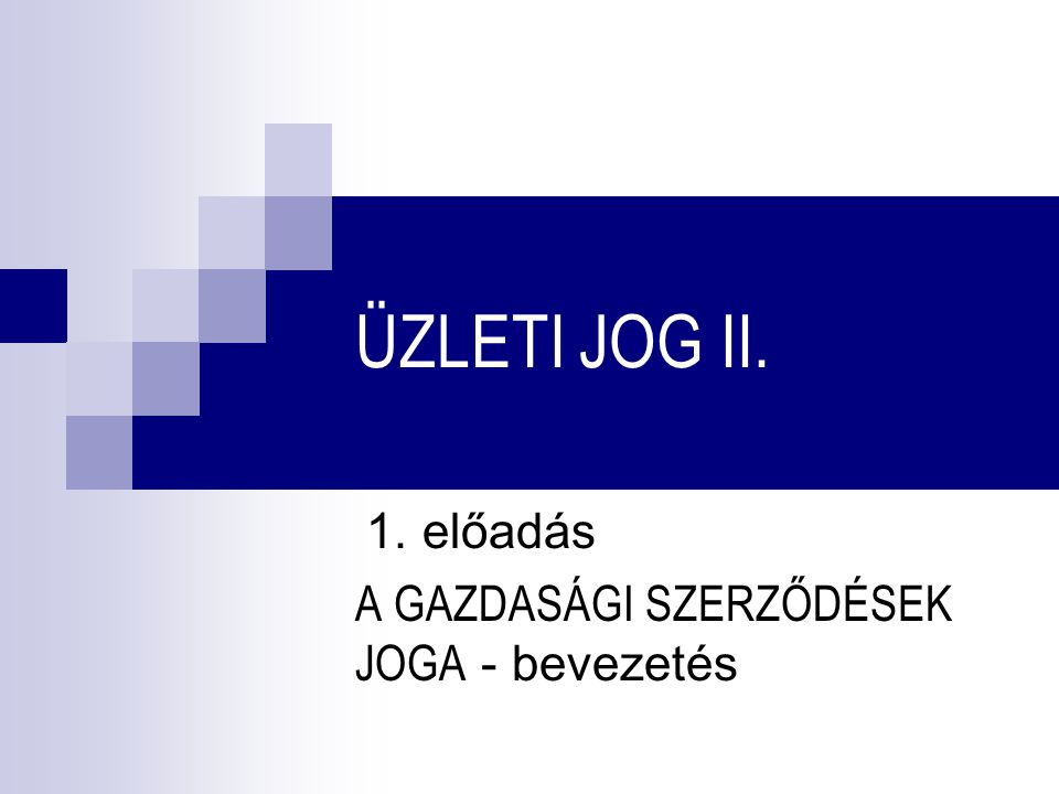 1. előadás A GAZDASÁGI SZERZŐDÉSEK JOGA - bevezetés