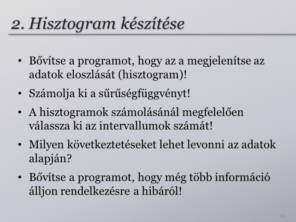 2. Hisztogram készítése Bővítse a programot, hogy az a megjelenítse az adatok eloszlását (hisztogram)!