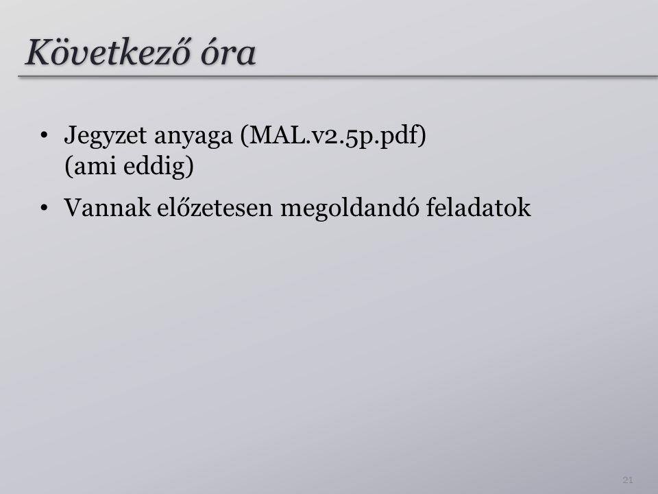 Következő óra Jegyzet anyaga (MAL.v2.5p.pdf) (ami eddig)