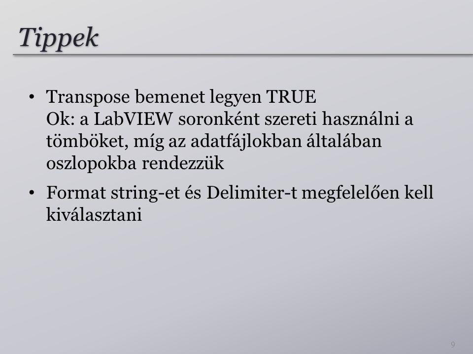 Tippek Transpose bemenet legyen TRUE Ok: a LabVIEW soronként szereti használni a tömböket, míg az adatfájlokban általában oszlopokba rendezzük.