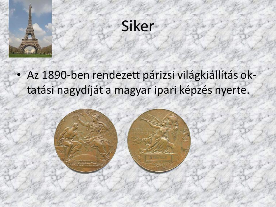 Siker Az 1890-ben rendezett párizsi világkiállítás ok-tatási nagydíját a magyar ipari képzés nyerte.
