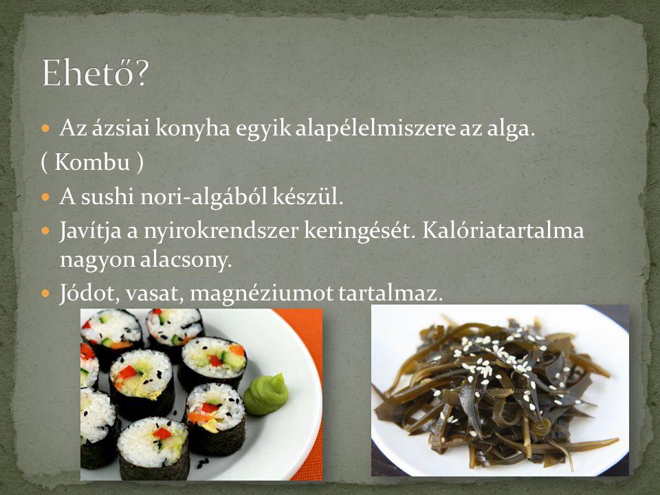 Ehető Az ázsiai konyha egyik alapélelmiszere az alga. ( Kombu )