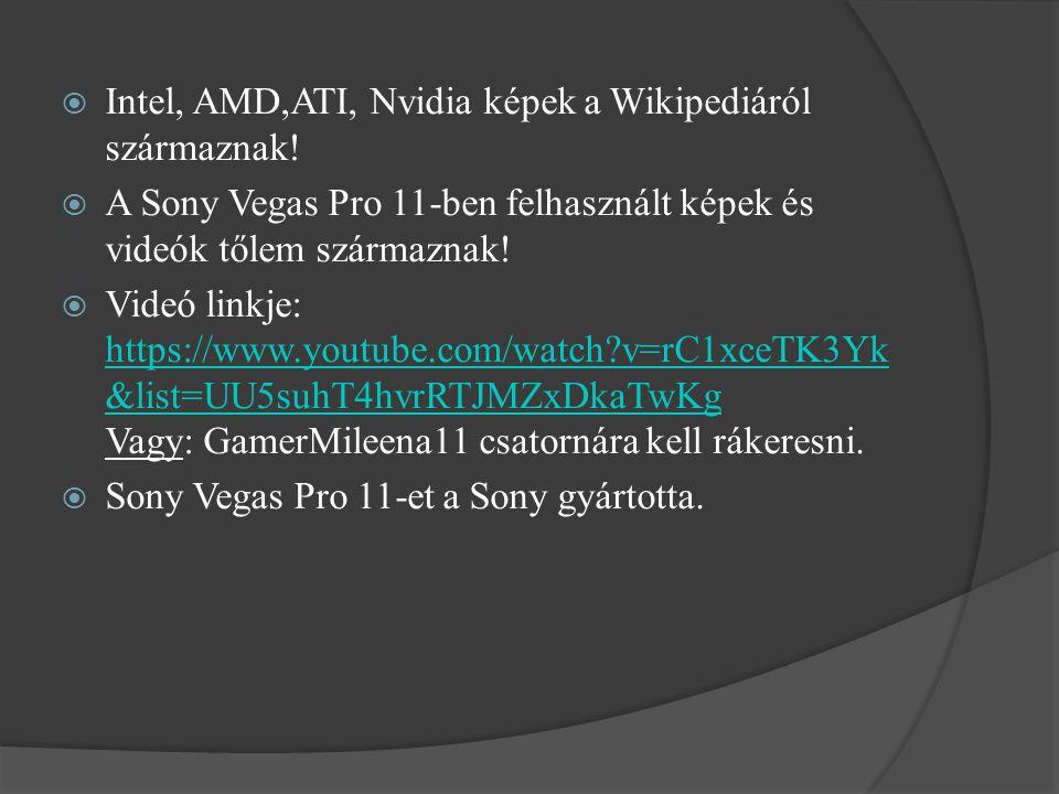 Intel, AMD,ATI, Nvidia képek a Wikipediáról származnak!