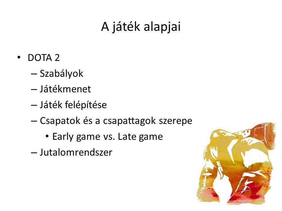 A játék alapjai DOTA 2 Szabályok Játékmenet Játék felépítése