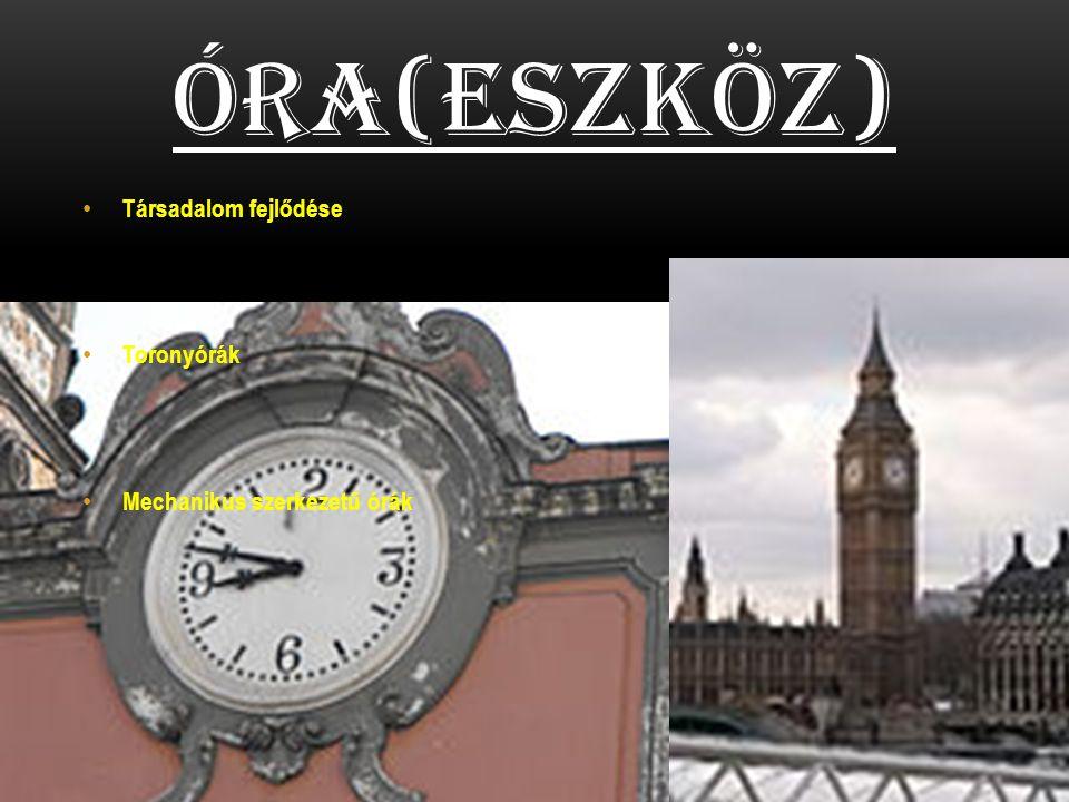 Óra(eszköz) Társadalom fejlődése Toronyórák Mechanikus szerkezetű órák