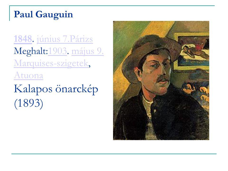Paul Gauguin 1848. június 7. Párizs Meghalt:1903. május 9