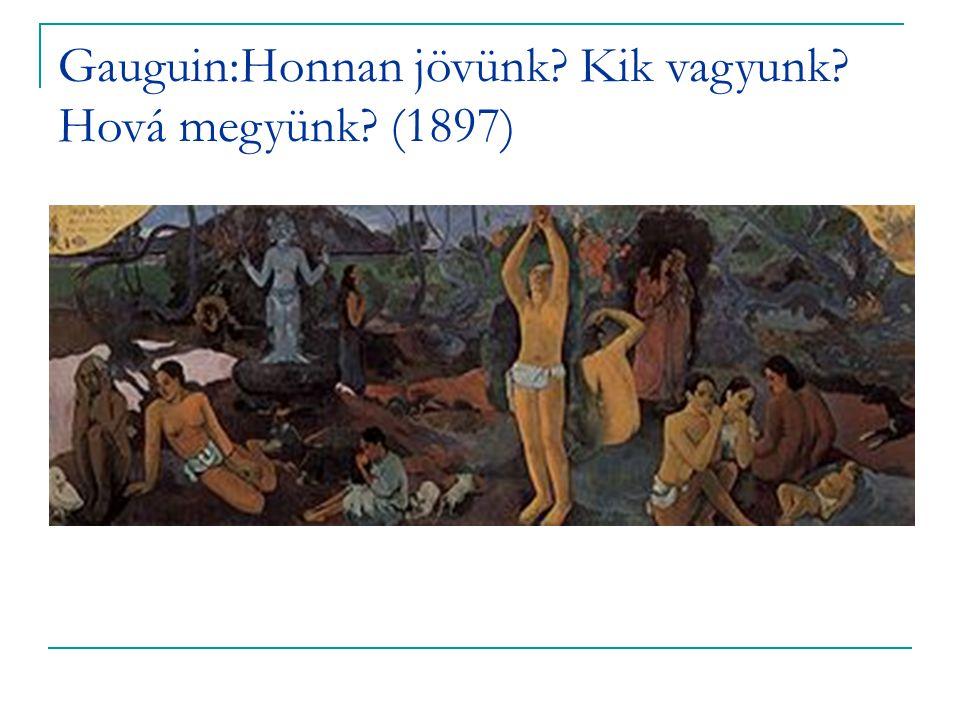 Gauguin:Honnan jövünk Kik vagyunk Hová megyünk (1897)