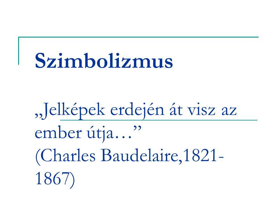 """Szimbolizmus """"Jelképek erdején át visz az ember útja… (Charles Baudelaire,1821-1867)"""