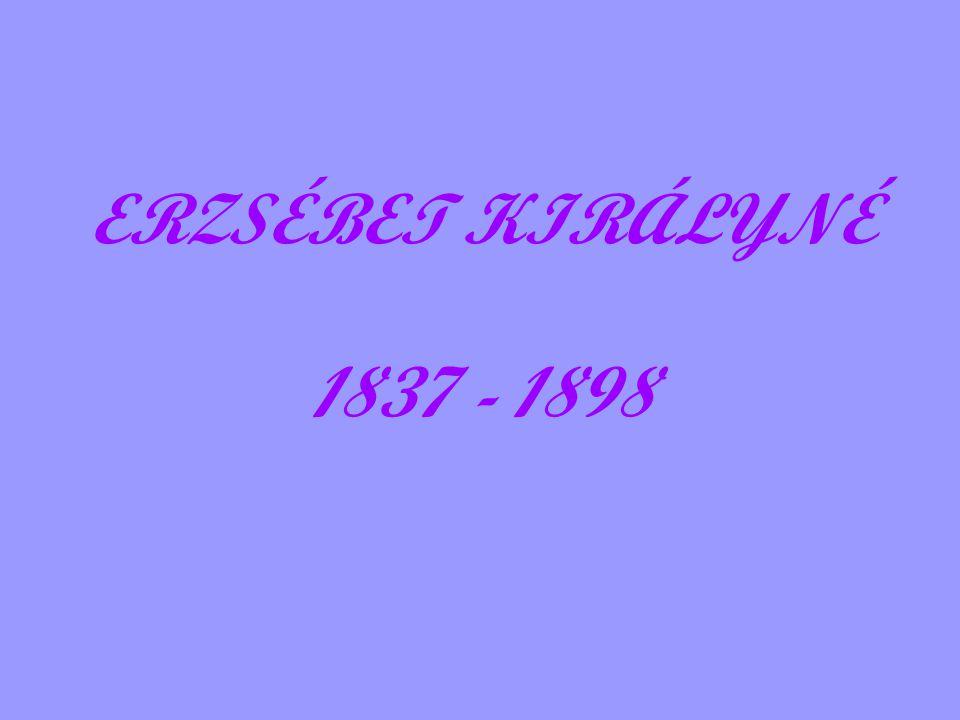ERZSÉBET KIRÁLYNÉ 1837 - 1898