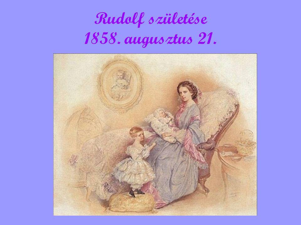 Rudolf születése 1858. augusztus 21.