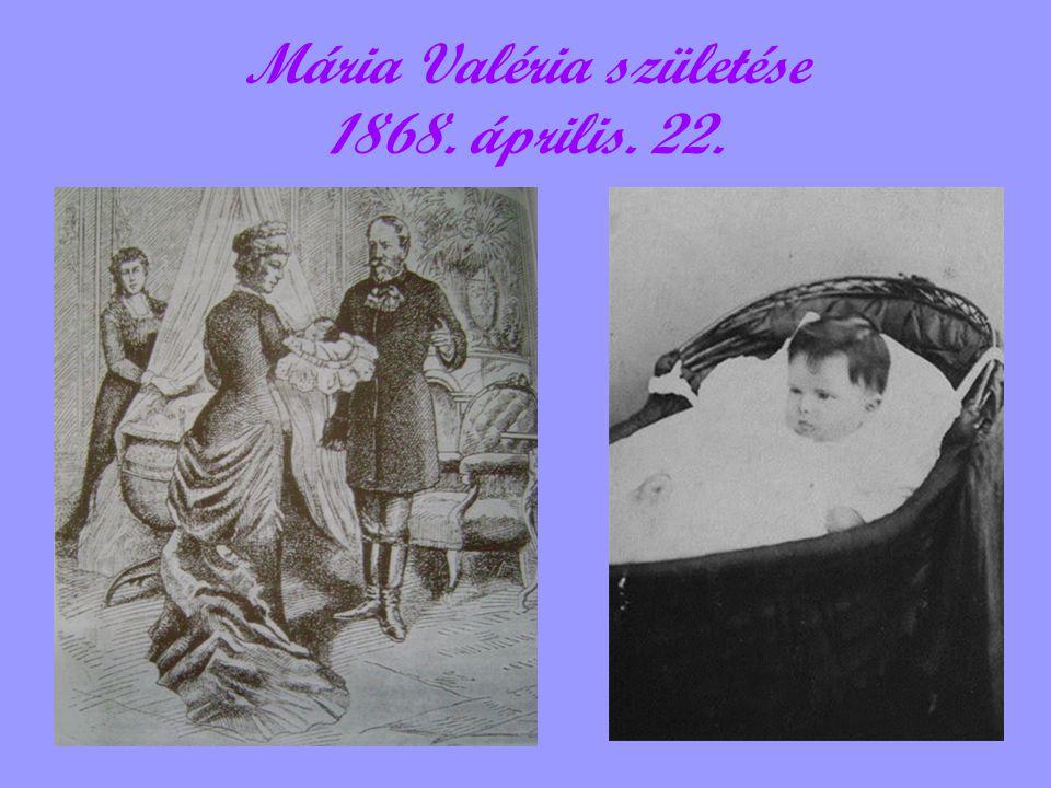 Mária Valéria születése 1868. április. 22.