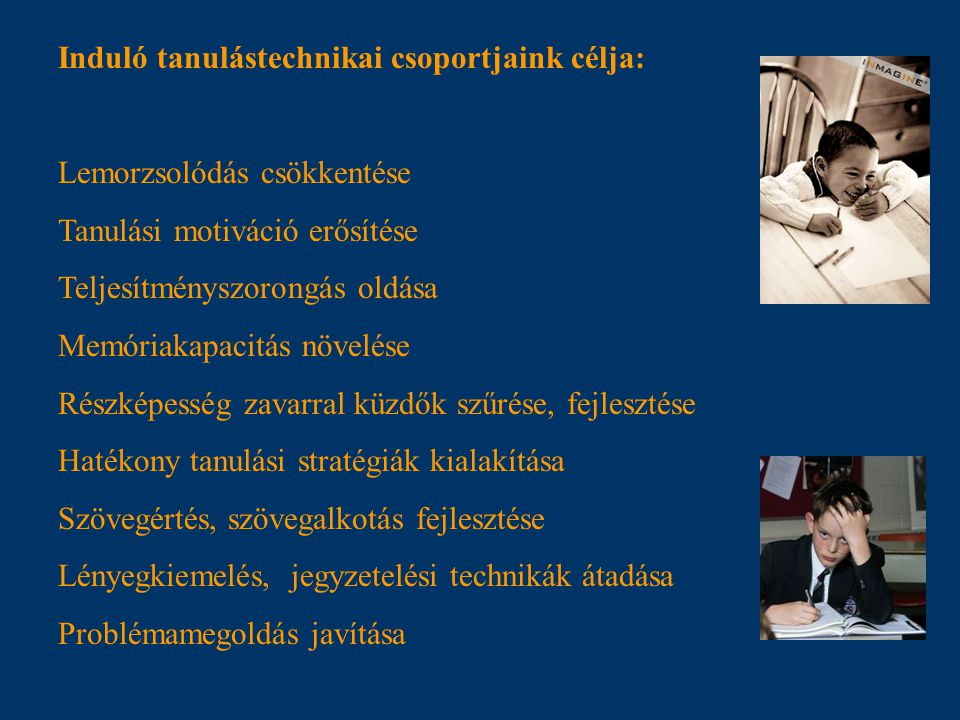 Induló tanulástechnikai csoportjaink célja: